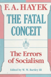 F. A. Hayek: The Fatal Conceit: The Errors of Socialism (The Collected Works of F. A. Hayek)