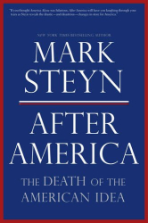 Mark Steyn: After America: The Death of the American Idea
