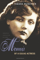 Tamara Petkevich: Memoir of a Gulag Actress