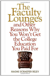 Naomi Schaefer Riley: The Faculty Lounges: And Other Reasons Why You Won't Get the College Education You Pay For