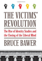 Bruce Bawer: The Victims' Revolution: The Rise of Identity Studies and the Closing of the Liberal Mind