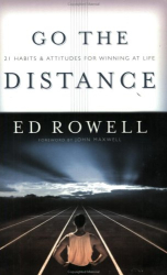 Edward K. Rowell: Go the Distance: 21 Habits & Attitudes for Winning at Life