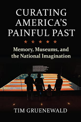 Tim Gruenewald: <br/>Curating America's Painful Past