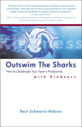 Reut Schwartz-Hebron: Outswim the Sharks: How to Quadruple Your Team's Productivity with Kindness