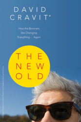 David Cravit: The New Old: How the Boomers Are Changing Everything . . . Again