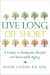 Roger Landry: Live Long, Die Short: A Guide to Authentic Health and Successful Aging