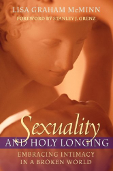 Lisa Graham McMinn: Sexuality and Holy Longing: Embracing Intimacy in a Broken World