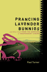 Paul Turner: Prancing Lavender Bunnies and Other Stuff from the Darkside of Independent Cinema