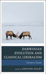 Stephen C. Dilley, ed.: Darwinian Evolution and Classical Liberalism: Theories in Tension
