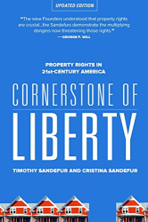 Timothy Sandefur and Christina Sandefur: Cornerstone of Liberty: Property Rights in 21st Century America (revised edition)