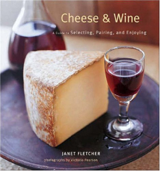Janet Fletcher: Cheese & Wine: A Guide to Selecting, Pairing, and Enjoying