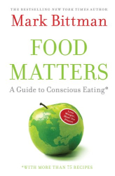Mark Bittman: Food Matters: A Guide to Conscious Eating with More Than 75 Recipes