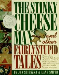 Jon Scieszka: The Stinky Cheese Man and Other Fairly Stupid Tales