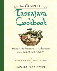 Edward Espe Brown: The Complete Tassajara Cookbook: Recipes, Techniques, and Reflections from the Famed Zen Kitchen