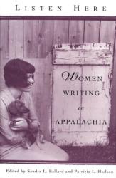 Ballard and Hudson Editors: Listen Here: Women Writing in Appalachia