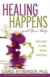 Carol Ritberger: Healing Happens with Your Help: Understanding the Hidden Meanings Behind Illness