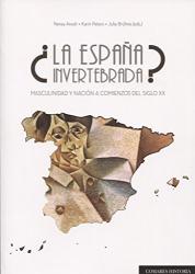 Nerea; Peters, Karin; Brühne, Julia Aresti Esteban y otros: ¿La España invertebrada?: Masculinas y nación a comienzos del siglo XX