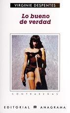 Virginie Despentes: Lo Bueno de Verdad (Spanish Edition)