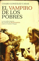Charo Gonzalez Casas: El vampiro de los pobres. La increible historia de la lucha de Pilar Mateo contra el mal de chagas
