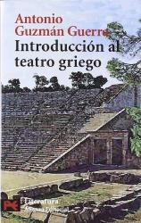 Antonio Guerra Guzman: Introduccion al teatro Griego / Introduction to Greek Theater (Spanish Edition)
