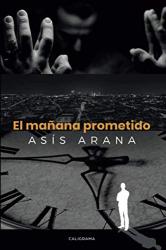 Asís Arana: El mañana prometido (Spanish Edition)
