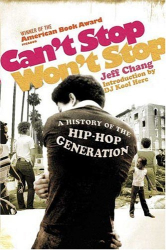 Jeff Chang: Can't Stop Won't Stop: A History of the Hip-Hop Generation