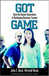 Beck: Got Game: How the Gamer Generation Is Reshaping Business Forever
