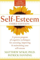 Matthew McKay: Self-Esteem: A Proven Program of Cognitive Techniques for Assessing, Improving, and Maintaining Your Self-Esteem