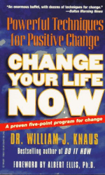 William J. Knaus: Change Your Life Now: Powerful Techniques for Positive Change