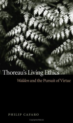 Philip Cafaro: Thoreau's Living Ethics: Walden And the Pursuit of Virtue