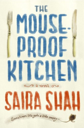 Saira Shah: The Mouse-Proof Kitchen: A Novel