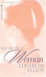 Elisabeth Elliot: Let Me Be a Woman