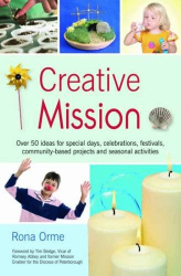 Rona Orme: Creative Mission: Over 50 Ideas for Special Days, Celebrations, Festivals, Community-based Projects and Seasonal Activities