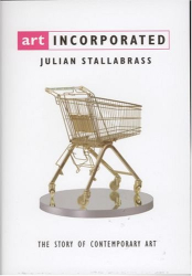 Julian Stallabrass: Art Incorporated: The Story of Contemporary Art