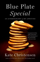 Kate Christensen: Blue Plate Special: An Autobiography of My Appetites