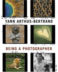 Yann Arthus-Bertrand: Yann Arthus-Bertrand : Being a Photographer