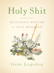 Gene Logsdon: Holy Shit: Managing Manure To Save Mankind