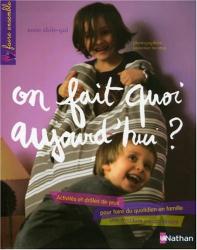 Anne Abile-Gal: On fait quoi aujourd'hui ? : Activités et drôles de jeux pour faire du quotidien en famille une aventure extraordinaire