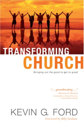 Kevin Graham Ford: Transforming Church: Bringing Out the Good to Get to Great