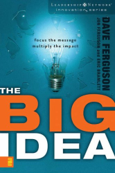 Dave Ferguson: The Big Idea: Focus the MessageMultiply the Impact (Leadership Network Innovation Series, The)