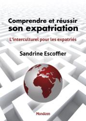 sandrine escoffier: Comprendre et réussir son expatriation: L'interculturel pour les expatriés (French Edition)