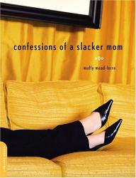 Muffy Mead-Ferro: Confessions of a Slacker Mom