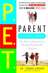 Thomas Gordon: Parent Effectiveness Training: The Proven Program for Raising Responsible Children