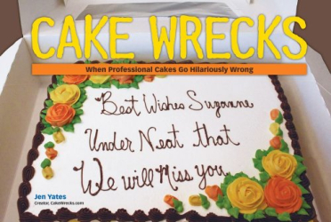 Jen Yates: Cake Wrecks: When Professional Cakes Go Hilariously Wrong