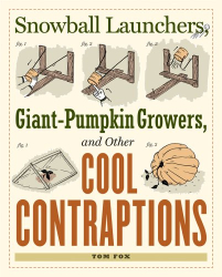 Tom Fox: Snowball Launchers, Giant-Pumpkin growers, and Other Cool Contrations