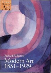 Richard R. Brettell: Modern Art 1851-1929: Capitalism and Representation (Oxford History of Art)