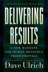Dave Ulrich: Delivering Results: A New Mandate for Human Resource Professionals