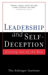 The Arbinger Institute: Leadership and Self Deception: Getting Out of the Box