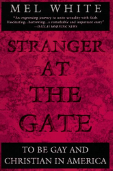 Mel  White: Stranger at the Gate : To Be Gay and Christian in America
