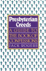 : Presbyterian Creeds: A Guide to the Book of Confessions